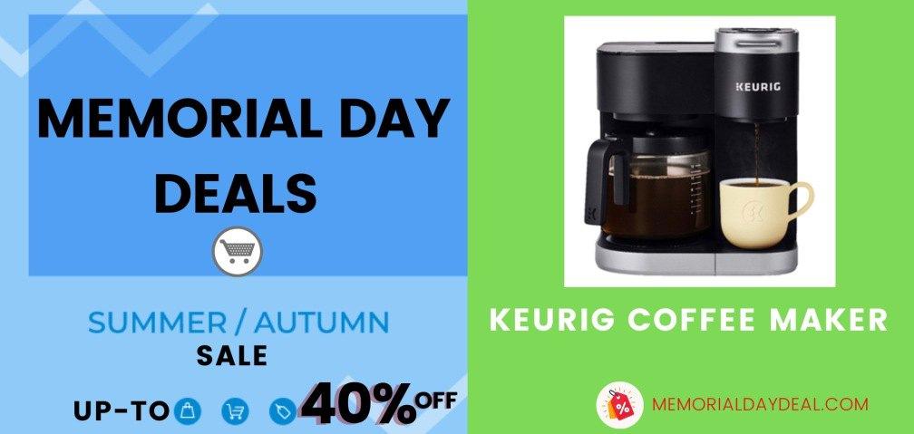 Keurig Coffee Maker Memorial Day Deals, Keurig Coffee Maker Memorial Day, Keurig Coffee Maker Memorial Day Sale
